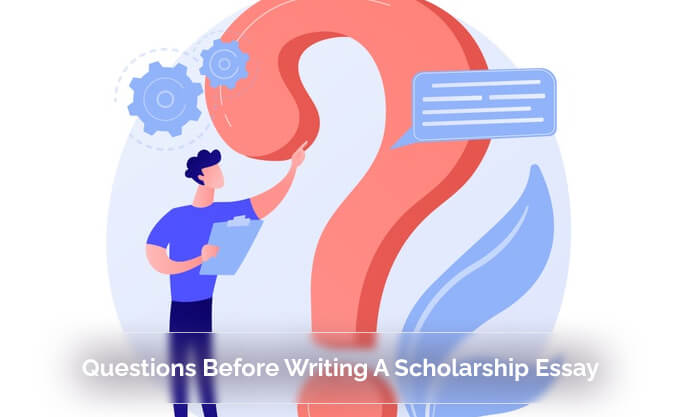 Questions Before Writing A Scholarship Essay